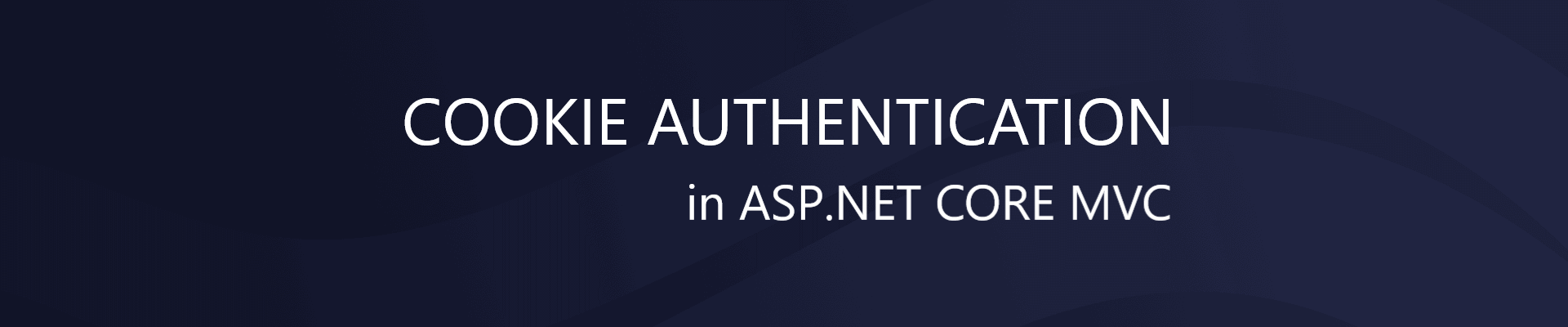 Cookie Authentication in ASP.NET CORE MVC Web Application