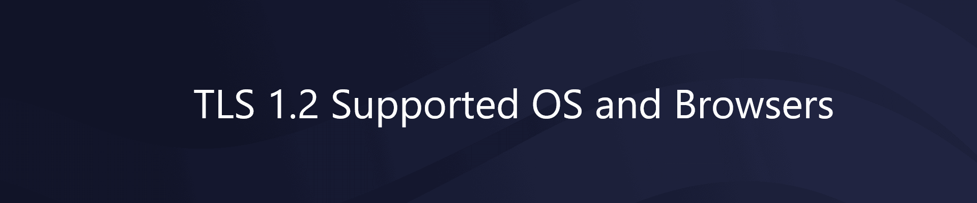 TLS 1.2 Supported OS and Browsers