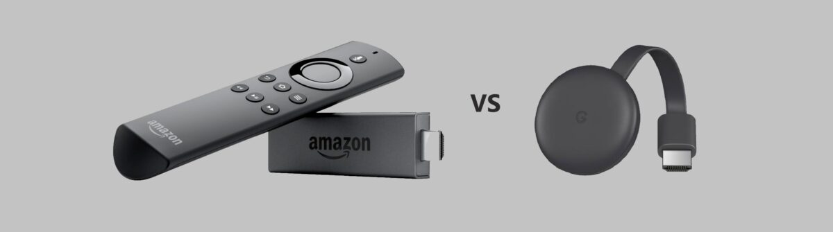 Chromecast vs Fire Stick Comparison